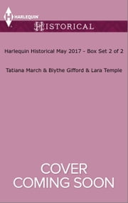 Harlequin Historical May 2017 - Box Set 2 of 2 - The Bride Lottery\Rumors at Court\The Duke's Unexpected Bride ebook by Tatiana March,Blythe Gifford,Lara Temple