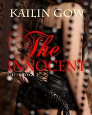 The Innocent (The Protege #2) ebook by Kailin Gow