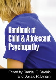 Handbook of Child and Adolescent Psychopathy ebook by Randall T. Salekin, PhD,Donald R. Lynam, PhD