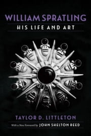 William Spratling, His Life and Art ebook by Littleton, Taylor D.
