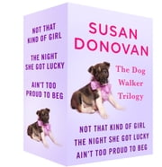 The Dogwalker Trilogy - Not That Kind of Girl, The Night She Got Lucky, and Aint Too Proud to Beg ebook by Susan Donovan