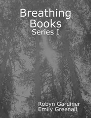 Breathing Books: Series I ebook by Robyn Gardiner,Emily Greenall