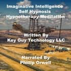 Imaginative Intelligence Self Hypnosis Hypnotherapy Meditation audiobook by Key Guy Technology LLC