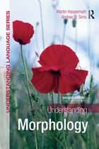 Understanding Morphology ebook by Andrea Sims, Martin Haspelmath