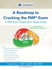 A Roadmap to Cracking the PMP® Exam - A PMP Exam Preparation Study Guide ebook by Stuart Brunt, PMP, PgMP, PMI-RMP