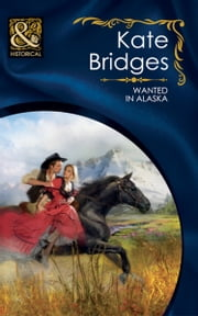 Wanted in Alaska (Mills & Boon Historical) ebook by Kate Bridges