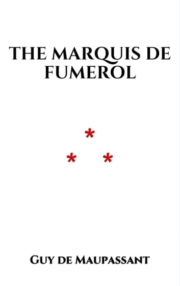 The Marquis de Fumerol ebook by Guy de Maupassant