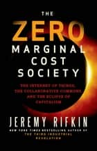 The Zero Marginal Cost Society ebook by Jeremy Rifkin