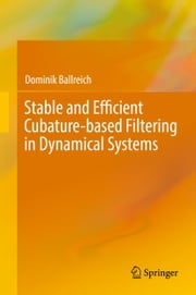 Stable and Efficient Cubature-based Filtering in Dynamical Systems ebook by Dominik Ballreich