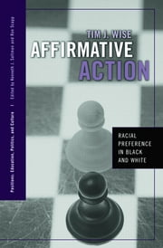 Affirmative Action - Racial Preference in Black and White ebook by Tim J. Wise