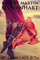 Beneath the Depths ebook by Jeffery Martin Botzenhart