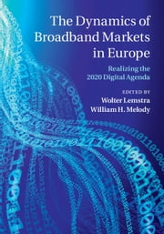 The Dynamics of Broadband Markets in Europe - Realizing the 2020 Digital Agenda ebook by Wolter Lemstra,William H. Melody