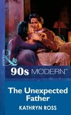 The Unexpected Father (Mills & Boon Vintage 90s Modern) ebook by Kathryn Ross