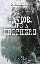 Savior, Like a Shepherd - Orphans of the West ebook by Faith Blum