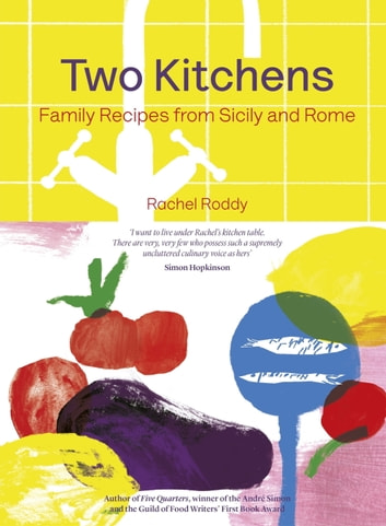 Two Kitchens - 120 Family Recipes from Sicily and Rome ebook by Rachel Roddy