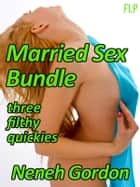 Married Sex Bundle ebook by Neneh Gordon