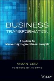 Business Transformation - A Roadmap for Maximizing Organizational Insights ebook by Aiman Zeid,Jim Davis