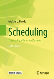Scheduling - Theory, Algorithms, and Systems ebook by Michael L. Pinedo