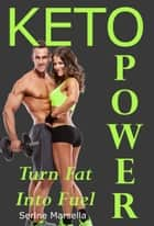 KETO POWER: Turn Fat into Fuel ebook by Serine Marsella