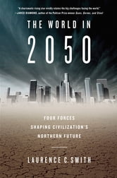 The World in 2050 - Four Forces Shaping Civilization's Northern Future ebook by Laurence C. Smith