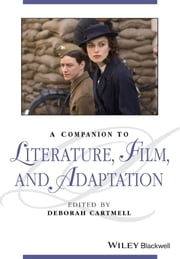 A Companion to Literature, Film and Adaptation ebook by Deborah Cartmell