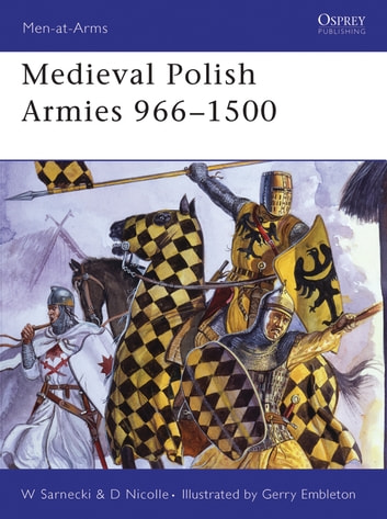 Medieval Polish Armies 966–1500 ebook by Dr David Nicolle,Witold Sarnecki