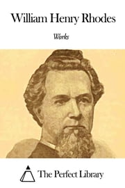 Works of William Henry Rhodes ebook by William Henry Rhodes