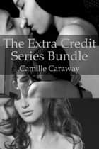 The Extra Credit Series Bundle - Extra Credit, #4 ebook by Camille Caraway
