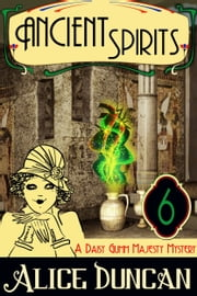Ancient Spirits (A Daisy Gumm Majesty Mystery, Book 6) ebook by Alice Duncan