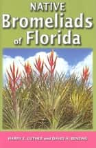 Native Bromeliads of Florida ebook by Harry E Luther,David H Benzing