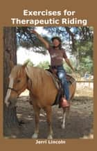 Exercises for Therapeutic Riding ebook by Jerri Lincoln