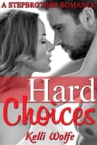 Hard Choices: A Stepbrother Romance ebook by Kelli Wolfe
