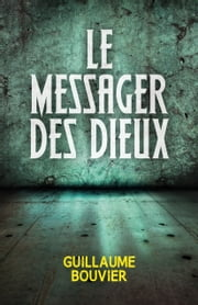 Le Messager des Dieux eBook by Guillaume Bouvier