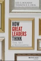 How Great Leaders Think - The Art of Reframing ebook by Lee G. Bolman, Terrence E. Deal