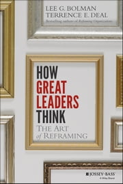 How Great Leaders Think - The Art of Reframing ebook by Lee G. Bolman,Terrence E. Deal