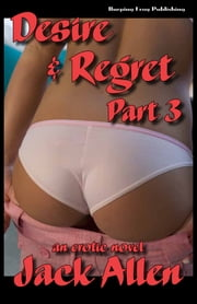 Desire & Regret Part 3 ebook by Jack Allen