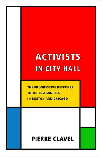 Activists in City Hall - The Progressive Response to the Reagan Era in Boston and Chicago ebook by Pierre Clavel