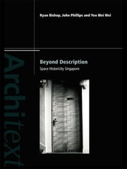 Beyond Description - Singapore Space Historicity ebook by Ryan Bishop,John Phillips,Wei-Wei Yeo