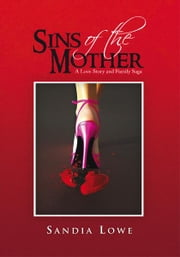 Sins of the Mother - A Love Story and Family Saga ebook by Sandia Lowe