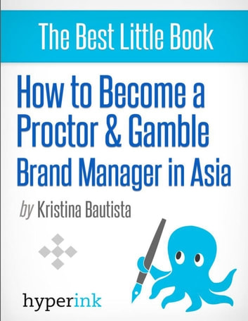 How to Become a Proctor & Gamble Brand Manager in Asia ebook by Anna  Kristina Bautista