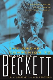 The Grove Companion to Samuel Beckett - A Reader's Guide to His Works, Life, and Thought ebook by C. J. Ackerly,S. E. Gontarski