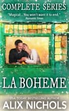 La Bohème - A Complete Series Box Set - 5 Romantic Comedies ebook by Alix Nichols