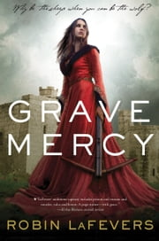 Grave Mercy (Book I): His Fair Assassin, Book I - His Fair Assassin, Book I ebook by Robin LaFevers