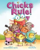 Chicks Rule! ebook by Sudipta Bardhan-Quallen, Renée Kurilla