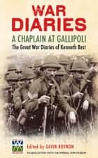 A Prayer for Gallipoli - The Great War Diaries of Chaplain Kenneth Best ebook by Gavin Roynon