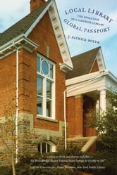 Local Library, Global Passport - The Evolution of a Carnegie Library ebook by J. Patrick Boyer