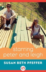 Starring Peter and Leigh ebook by Susan Beth Pfeffer