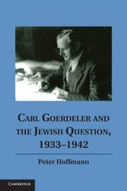 Carl Goerdeler and the Jewish Question, 1933-1942 ebook by Hoffmann, Peter