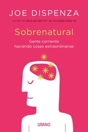 Sobrenatural - Gente corriente haciendo cosas extraordinarias ebook by Joe Dispenza