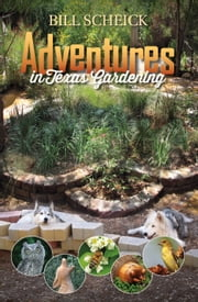 Adventures in Texas Gardening ebook by Bill Scheick